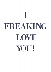 I Freaking Love You!